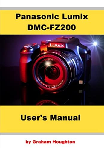 panasonic lumix dmc fz200 user s manual mr graham houghton rh amazon com panasonic dmc fz200 user guide panasonic lumix dmc-fz200 user's manual