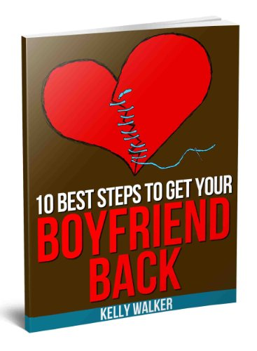 10 Best Steps To Get Your Boyfriend Back
