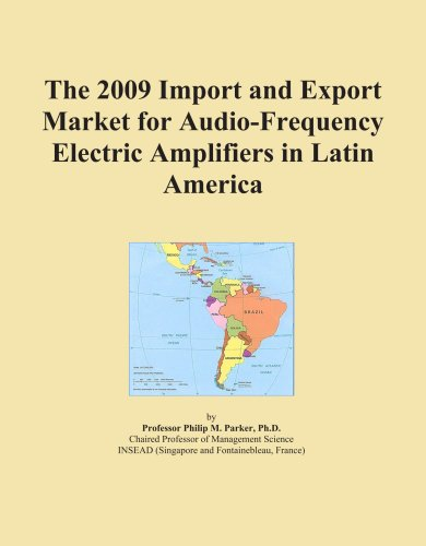 The 2009 Import and Export Market for Audio-Frequency Electric Amplifiers in Latin America by ICON Group International, Inc.