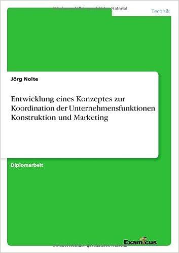 Entwicklung eines Konzeptes zur Koordination der Unternehmensfunktionen Konstruktion und Marketing