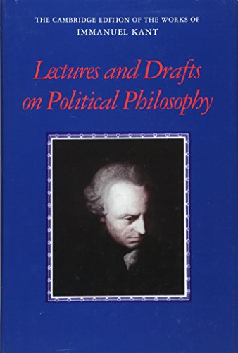 Kant: Lectures and Drafts on Political Philosophy (The Cambridge Edition of the Works of Immanuel Kant)
