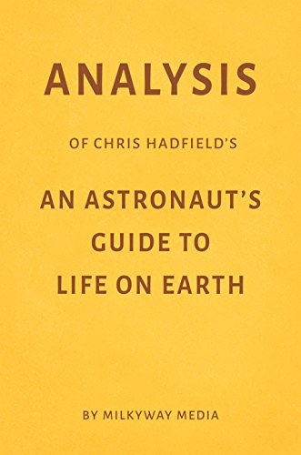 Analysis of Chris Hadfield's An Astronaut's Guide to Life on Earth by Milkyway Media (Chris Hadfield Guide To Life On Earth)