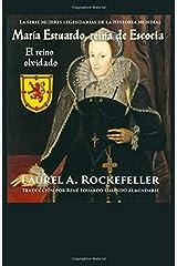 María Estuardo, reina de Escocia: El reino olvidado: La serie Mujeres legendarias de la Historia Mundial (Spanish Edition) Paperback