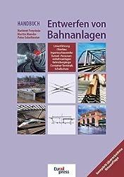 Handbuch Entwerfen von Bahnanlagen: Linienführung - Oberbau - Ingenieurbauwerke - Tunnel - Personenverkehrsanlagen - Bahnübergänge - Container-Terminals - Schallschutz