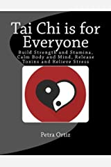 Tai Chi is for Everyone, Illustrated and Full Colour: Build Strength and Stamina, Calm Body and Mind, Release Toxins and Relieve Stress Paperback