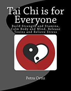 Tai Chi is for Everyone, Illustrated and Full Colour: Build Strength and Stamina, Calm Body and Mind, Release Toxins and Relieve Stress