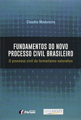 Fundamentos do Novo Processo Civil Brasileiro. O Processo Civil do Formalismo-Valorativo