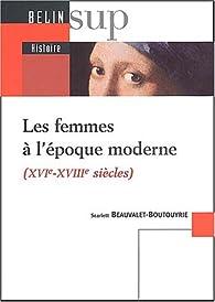 Les femmes à l'époque moderne (XVIe-XVIIIe siècles) par Scarlett Beauvalet-Boutouyrie