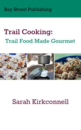 Trail Cooking: Trail Food Made Gourmet by Sarah Kirkconnell