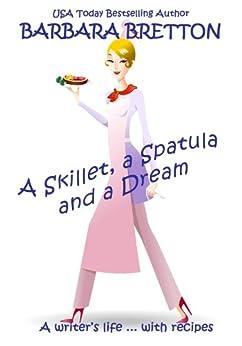 A Skillet, a Spatula, and a Dream by [Bretton, Barbara]