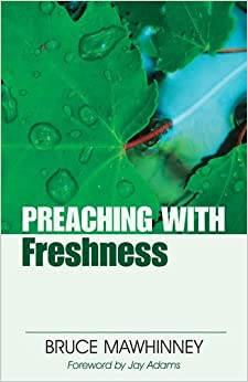 Preaching with Freshness (Preaching With Series) by Bruce Mawhinney (2008-05-05)