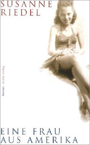 Eine Frau Aus Amerika: Roman