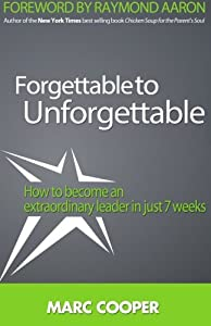 Forgettable to Unforgettable: How to become an extraordinary leader in just seven weeks from 10-10-10 Publishing