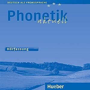Phonetik aktuell (Deutsch als Fremdsprache) Hörbuch