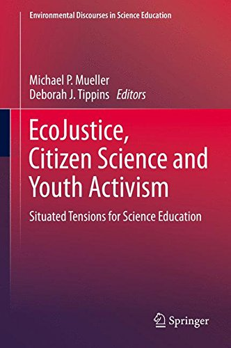EcoJustice, Citizen Science and Youth Activism: Situated Tensions for Science Education (Environmental Discourses in Science Education)