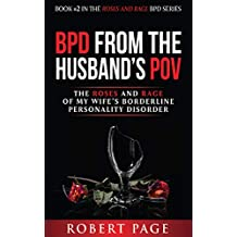 BPD from the Husband's POV: The Roses and Rage of My Wife's Borderline Personality Disorder (Roses and Rage BPD Book 2)