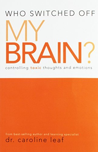 Who Switched Off My Brain? Controlling Toxic Thoughts and Emotions by Dr. Caroline Leaf (2007-08-02)