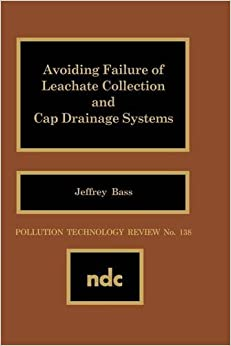 Avoiding Failure of Leachate Collection and Cap Drainage Systems (Pollution Technology Review No. 138)