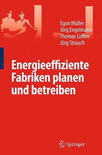 Energieeffiziente Fabriken Planen und Betreiben Taschenbuch – 26. Oktober 2012 Egon Müller Springer 3642319459 Energieeffizienz