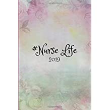 #Nurse Life 2019: Week to View Daily Personal Diary Planner For Nurses (Students, Staff and Mentors)