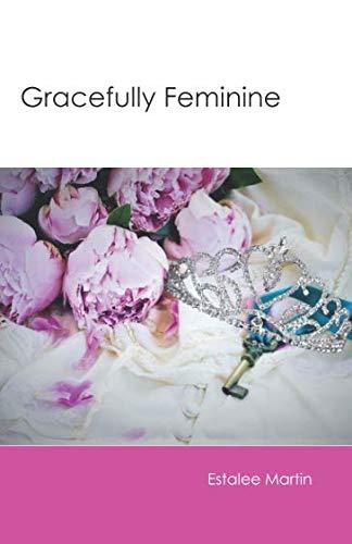 Gracefully Feminine (Sanctified Singleness)