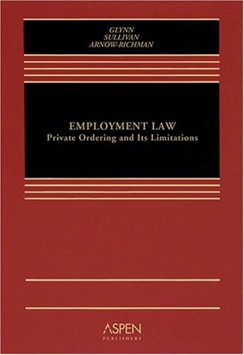 By Timothy P. Glynn Employment Law: Private Ordering and Limitations [Hardcover]
