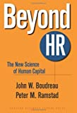 img - for Beyond HR: The New Science of Human Capital 1st (first) Edition by Boudreau, John W., Ramstad, Peter M. published by Harvard Business School Press (2007) book / textbook / text book
