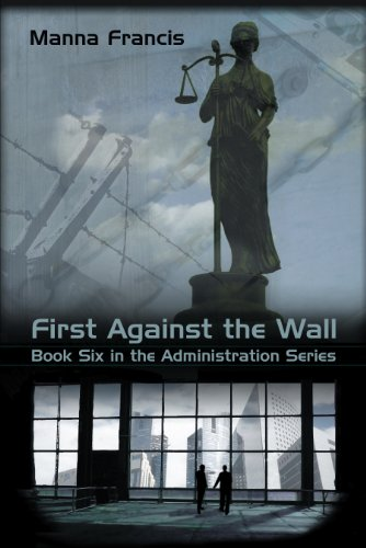 First Against the Wall (Administration Series Book 6)