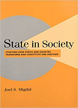 Book State in Society: Studying How States and Societies Transform and Constitute One Another (Cambridge Studies in Comparative Politics)