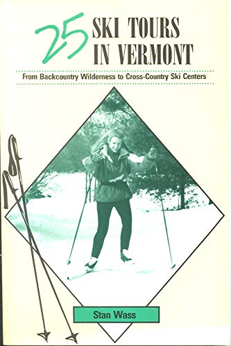 25 Ski Tours in Vermont: From Backcountry Wilderness to Cross-Country Ski Centers (Twenty-Five Ski Tours Book)