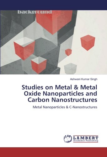 Studies on Metal & Metal Oxide Nanoparticles and Carbon Nanostructures: Metal Nanoparticles & C-Nanostructures