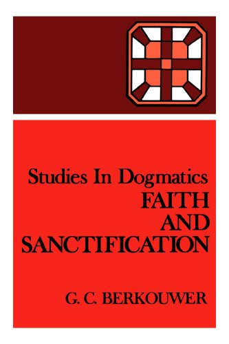 Studies in Dogmatics: Faith and Sanctification