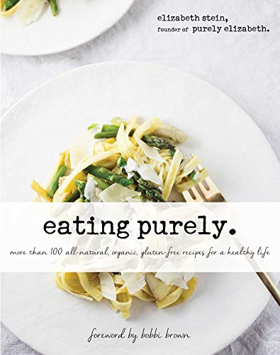 Eating Purely: More Than 100 All-Natural, Organic, Gluten-Free Recipes for a Healthy Life (Quick And Easy Snacks Recipes For Kids)