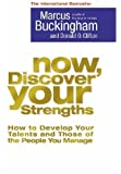 Now, Discover Your Strengths How to Develop Your Talents and Those of the People You Manage