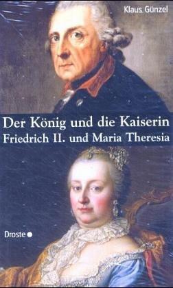 Der König und die Kaiserin: Friedrich II. und Maria Theresia