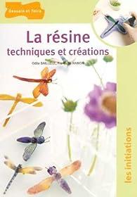 La résine : Techniques et créations par Odile Bailloeul