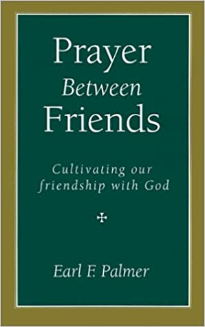 Prayer between friends cultivating our friendship with god earl f prayer between friends cultivating our friendship with god earl f palmer 9781573831499 amazon books altavistaventures Image collections