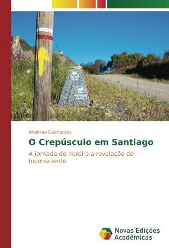 Read Online O Crepúsculo em Santiago: A jornada do herói e a revelação do inconsciente (Portuguese Edition) pdf