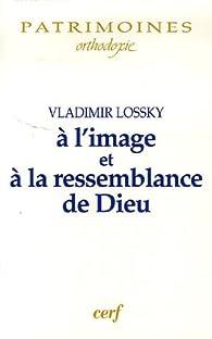 A l'image et à la ressemblance de Dieu par Vladimir Lossky