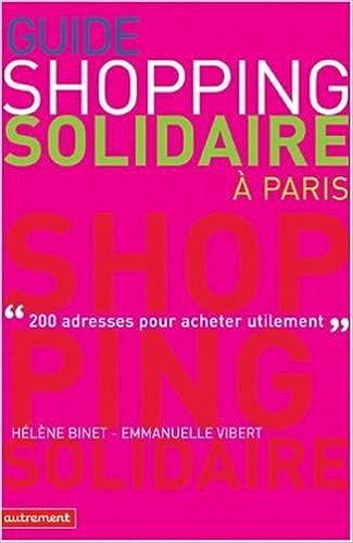 En ligne téléchargement Guide du shopping solidaire à Paris : 200 Adresses pour acheter utilement pdf