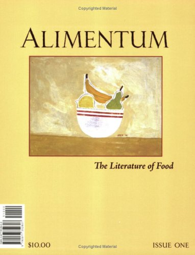 Read Online Alimentum: The Literature of Food (Issue One, Winter 2006) pdf