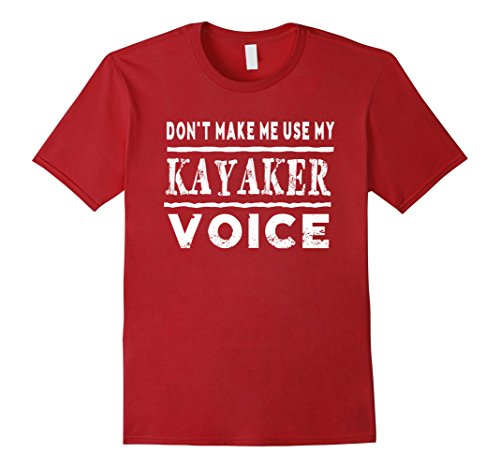 Men's Don't Make Me Use My Kayaker Voice T-Shirt Funny 3XL Cranberry