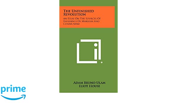 The Unfinished Revolution An Essay On The Sources Of Influence Of  The Unfinished Revolution An Essay On The Sources Of Influence Of Marxism  And Communism Adam Bruno Ulam Eliot House  Amazoncom  Books