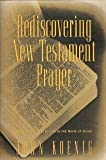 Rediscovering New Testament Prayer, John Koenig, 0060647558