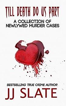 Till Death Do Us Part: True Stories of Newlywed Murder Cases (English Edition) de [Slate, JJ]