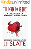 Till Death Do Us Part: True Stories of Newlywed Murder Cases (True Crime Books by JJ Slate Book 3)