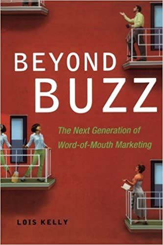 Beyond buzz the next generation of word of mouth marketing lois kelly 9780814416754 amazon com books