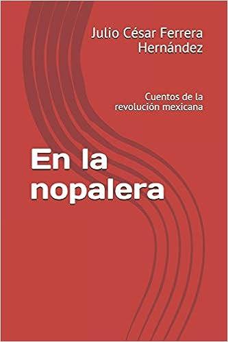 f6f92c60f En la nopalera: Cuentos de la revolución mexicana (Spanish Edition ...