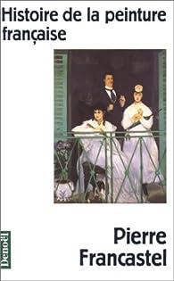 Histoire de la peinture française par Pierre Francastel