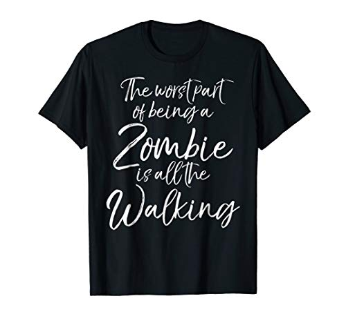 The Worst part of being a Zombie is all the Walking Shirt